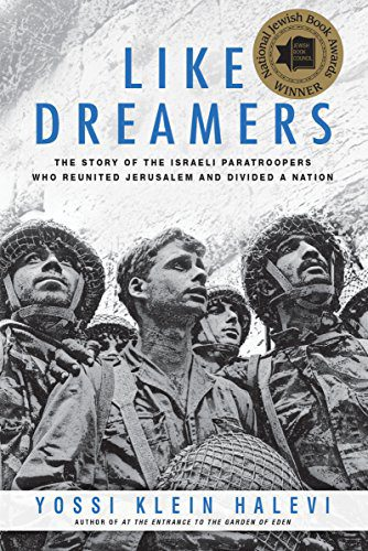 Book Discussion:  Like Dreamers: The Story of the Israeli Paratroopers Who Reunited Jerusalem and Divided a Nation Sunday, May 23, 10-11:30 am